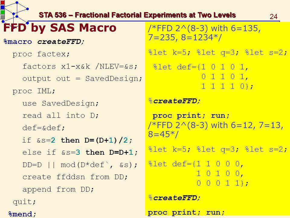 FFD by SAS Macro /*FFD 2^(8-3) with 6=135, 7=235, 8=1234*/