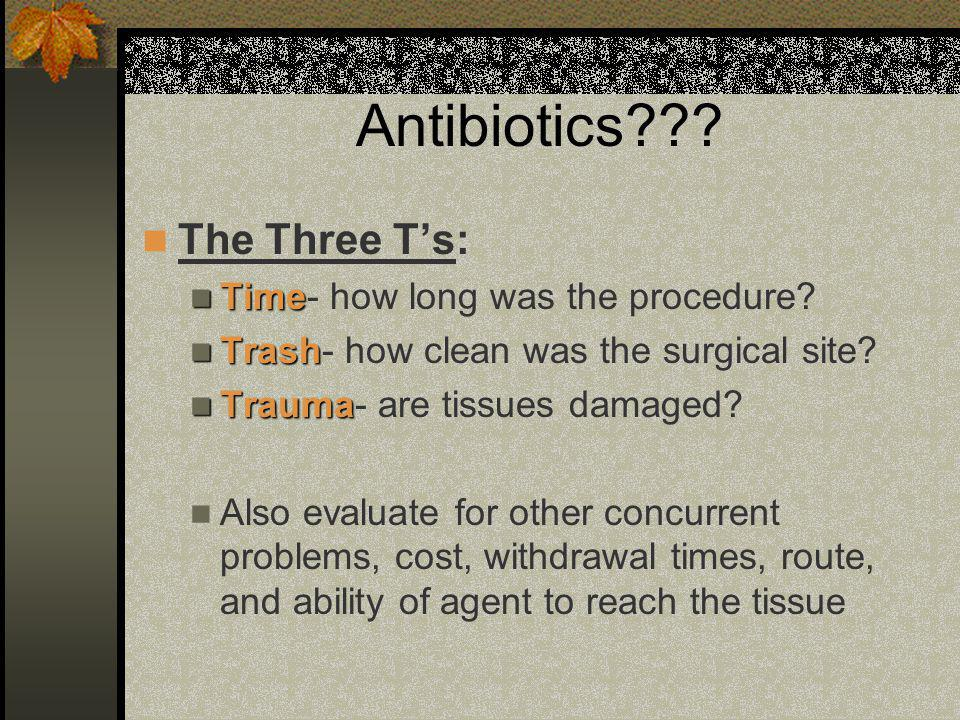 Antibiotics The Three T's: Time- how long was the procedure