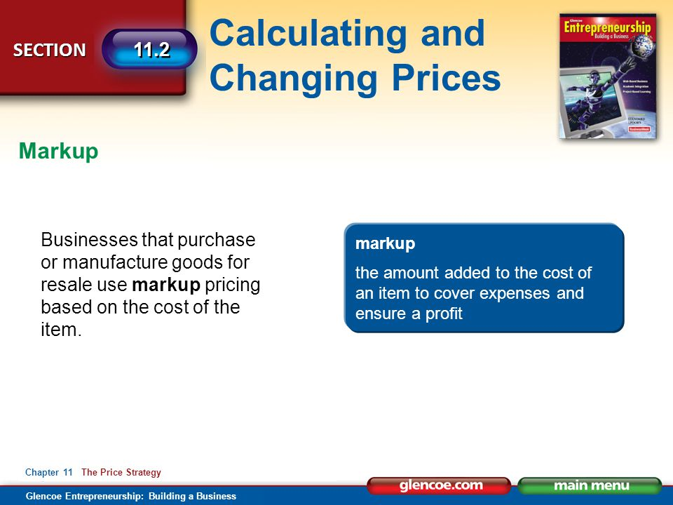 Markup Businesses that purchase or manufacture goods for resale use markup pricing based on the cost of the item.