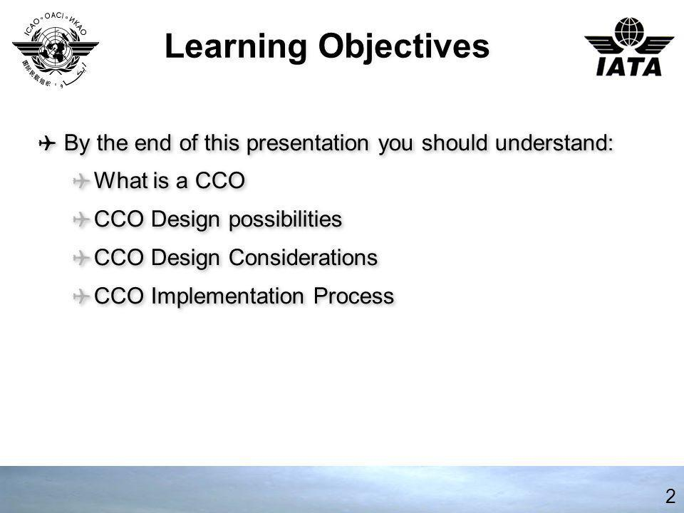 Learning Objectives By the end of this presentation you should understand: What is a CCO. CCO Design possibilities.
