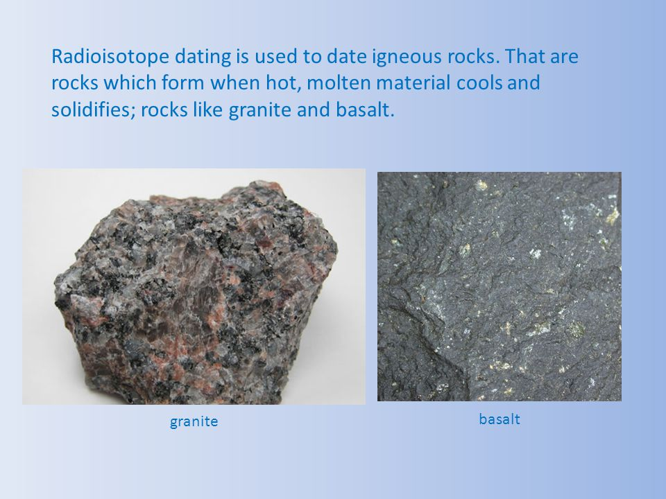 Radioisotope dating is used to date igneous rocks