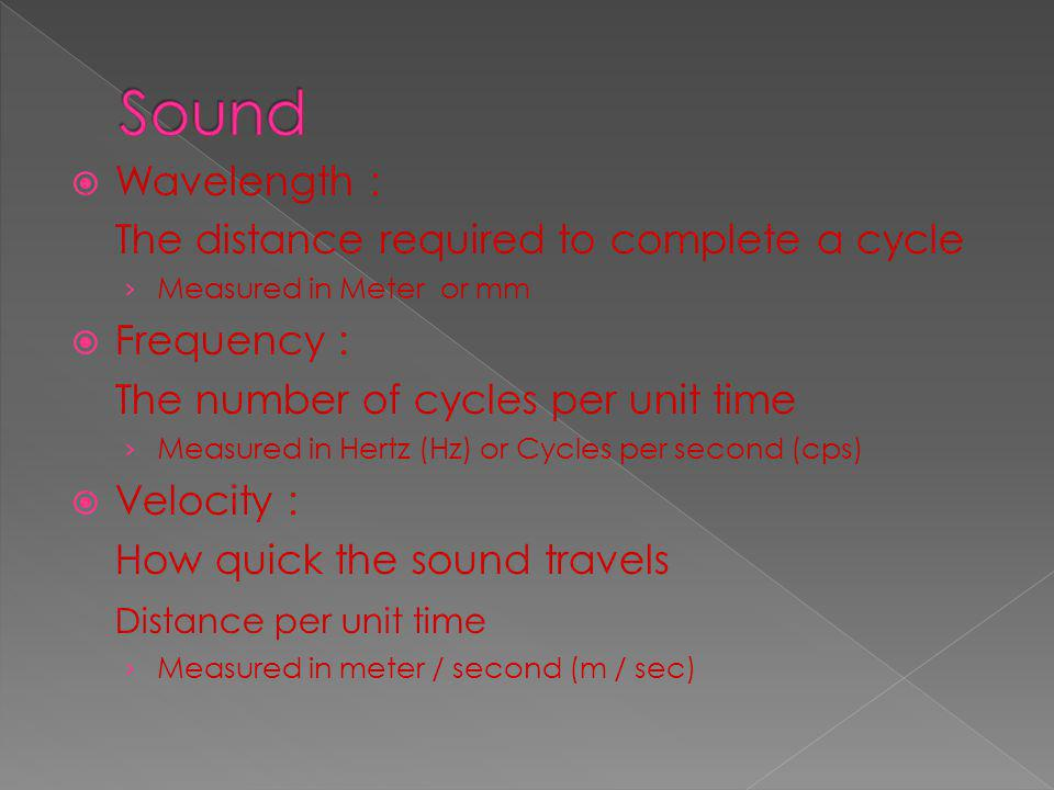 Sound Wavelength : The distance required to complete a cycle
