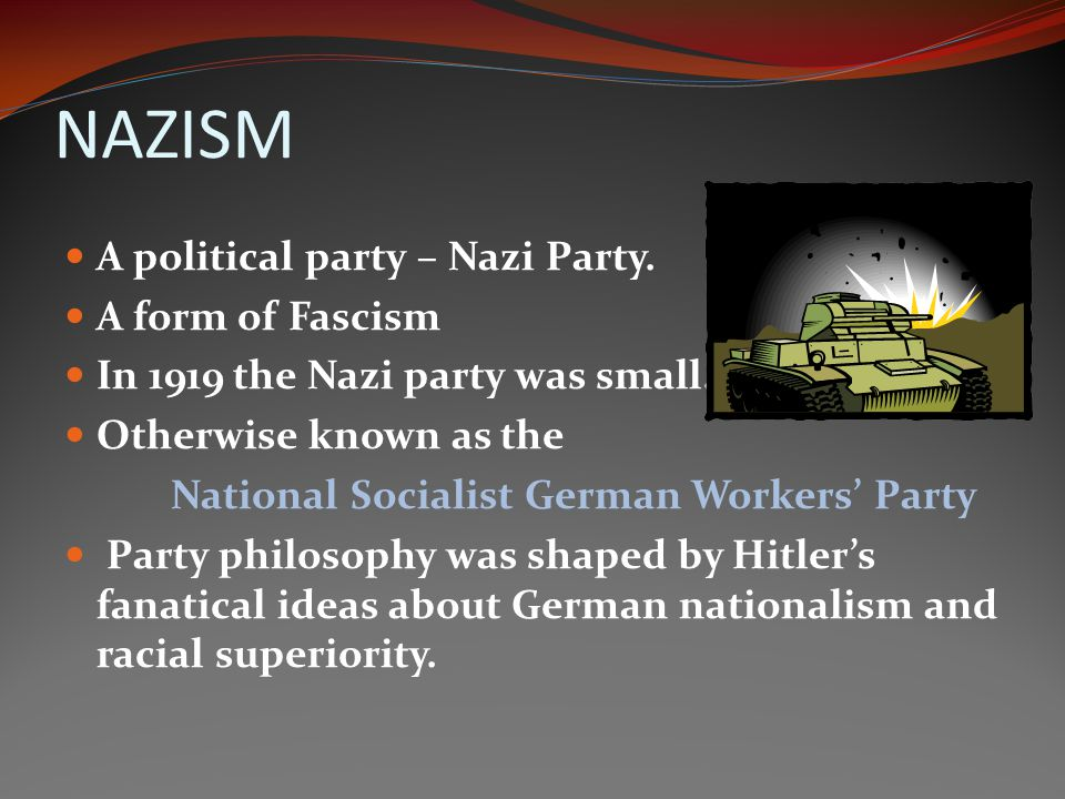 NAZISM A political party – Nazi Party. A form of Fascism