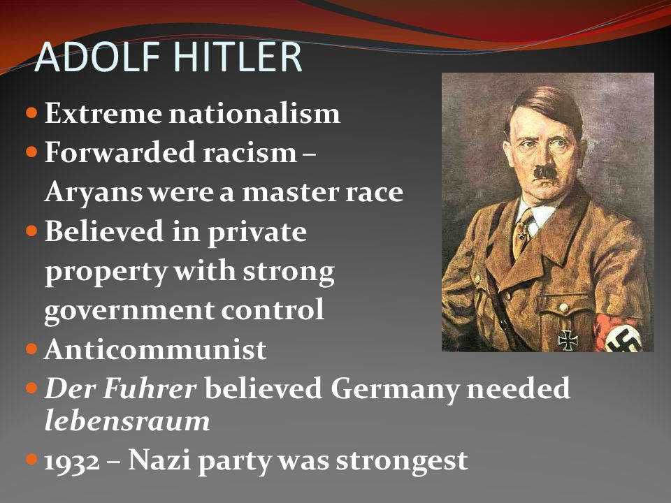 ADOLF HITLER Extreme nationalism Forwarded racism –