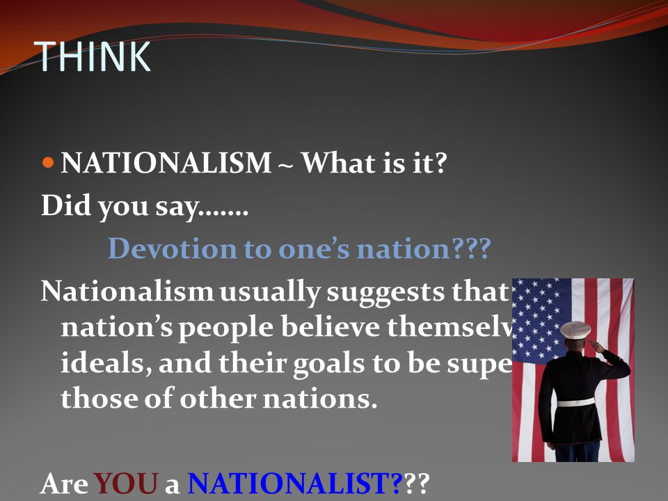 THINK NATIONALISM ~ What is it Did you say…….