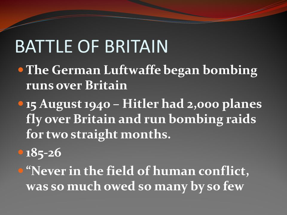 BATTLE OF BRITAIN The German Luftwaffe began bombing runs over Britain