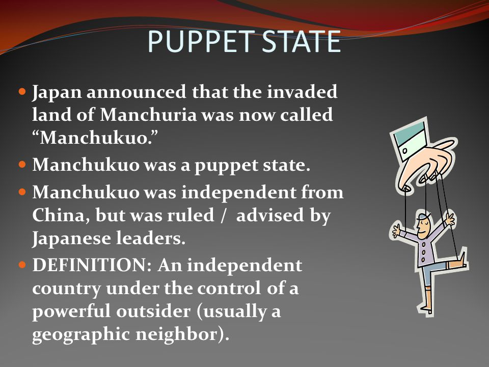 PUPPET STATE Japan announced that the invaded land of Manchuria was now called Manchukuo. Manchukuo was a puppet state.