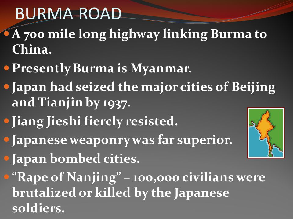 BURMA ROAD A 700 mile long highway linking Burma to China.