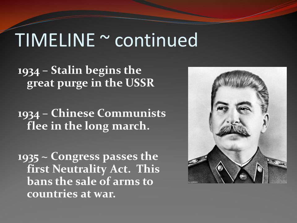 TIMELINE ~ continued 1934 – Stalin begins the great purge in the USSR