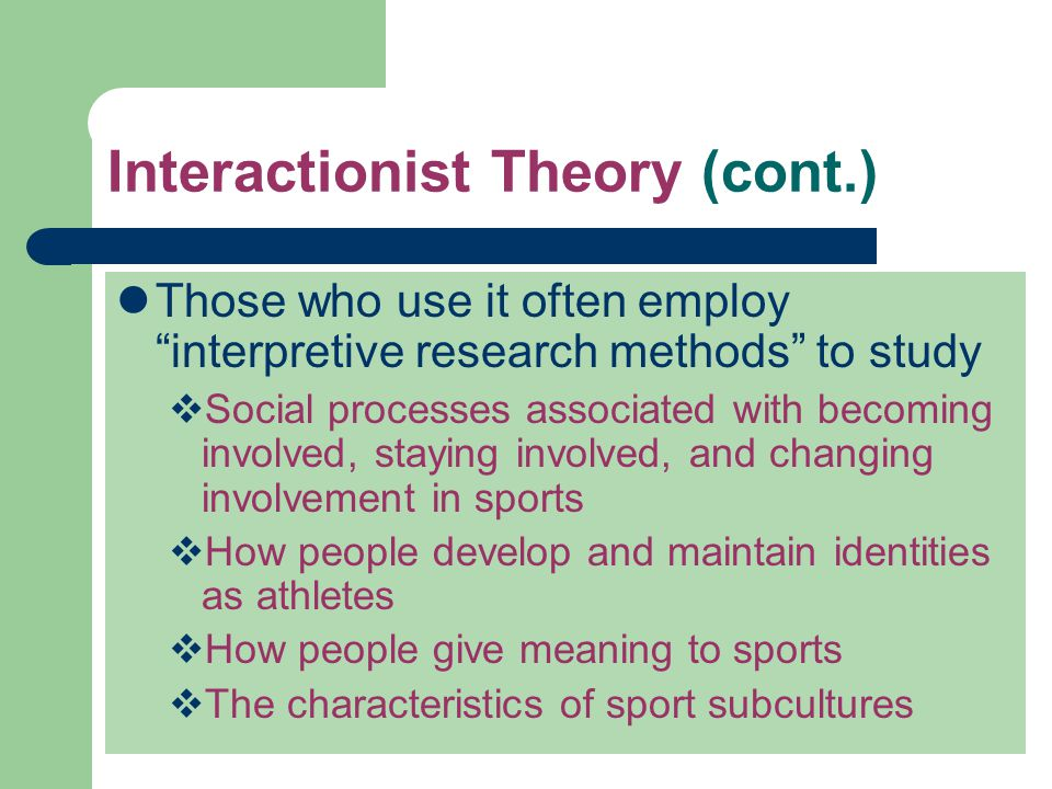 Interactionist Theory (cont.)