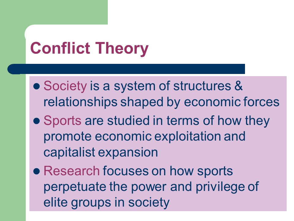 Conflict Theory Society is a system of structures & relationships shaped by economic forces.