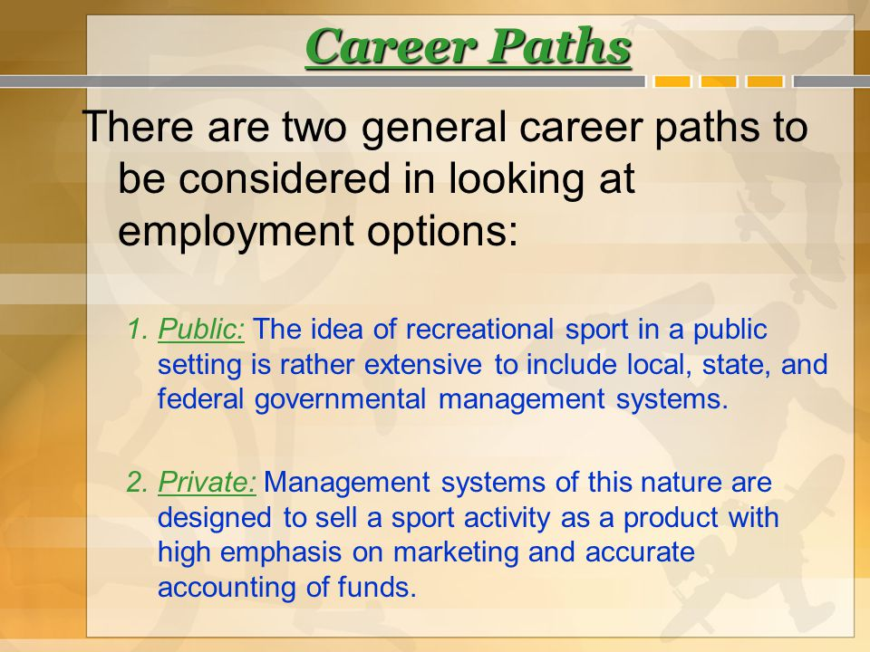 Career Paths There are two general career paths to be considered in looking at employment options: