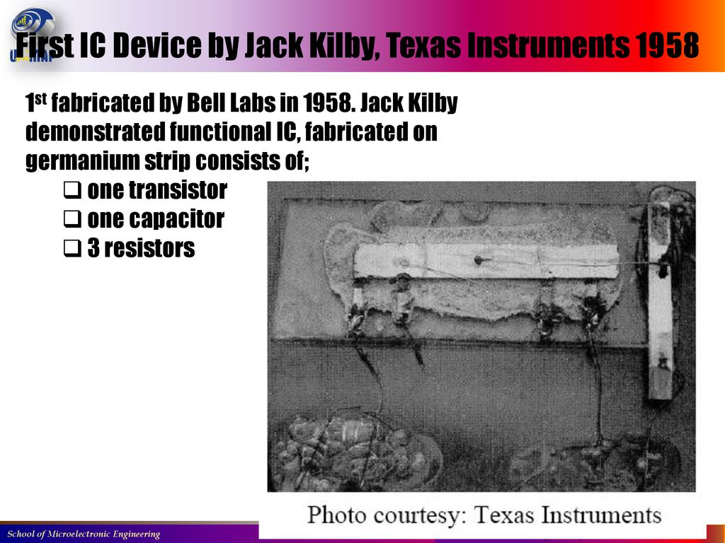 Emt 261 3 Fundamental Of Microelectronic Fabricationi Design Ppt The Integrated Circuit Is Invented By Jack Kilby In 1958 First Ic Device Texas Instruments
