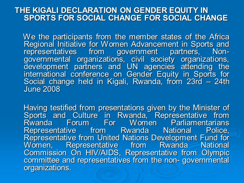 THE KIGALI DECLARATION ON GENDER EQUITY IN SPORTS FOR SOCIAL CHANGE FOR SOCIAL CHANGE