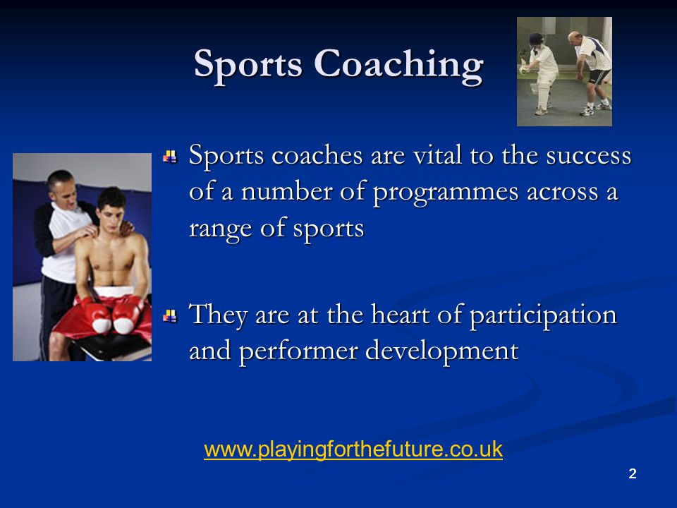 Sports Coaching Sports coaches are vital to the success of a number of programmes across a range of sports.
