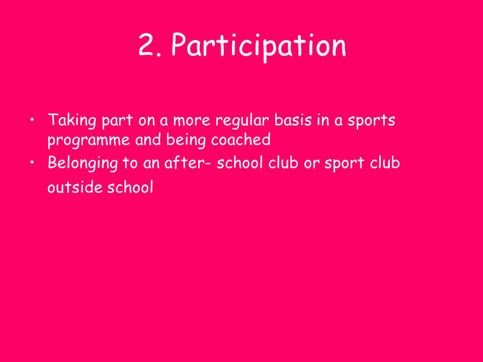 2. Participation Taking part on a more regular basis in a sports programme and being coached.