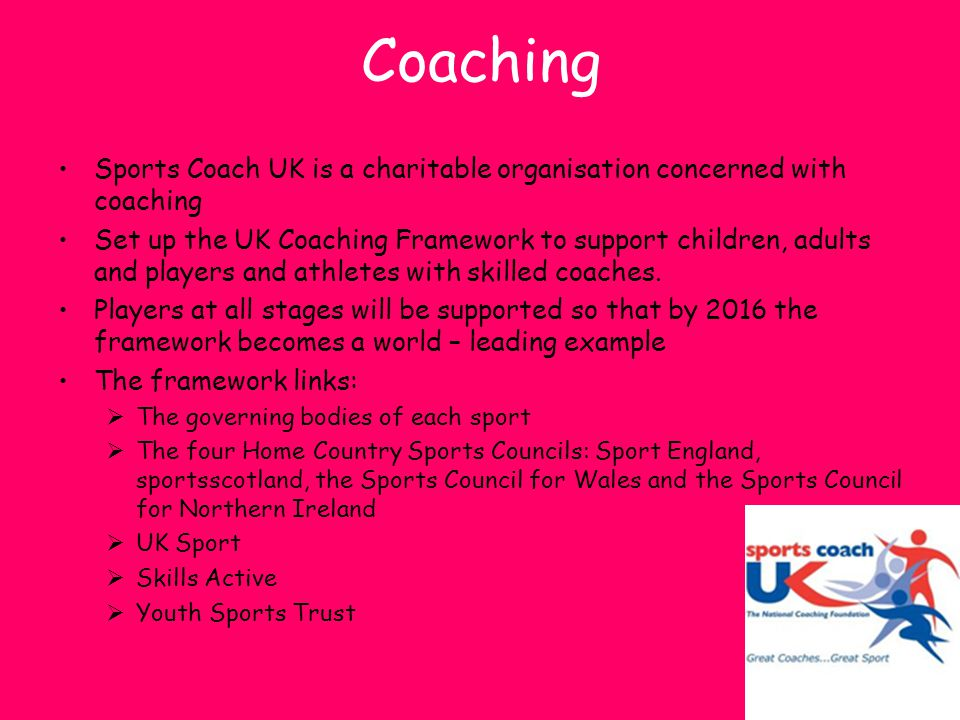 Coaching Sports Coach UK is a charitable organisation concerned with coaching.