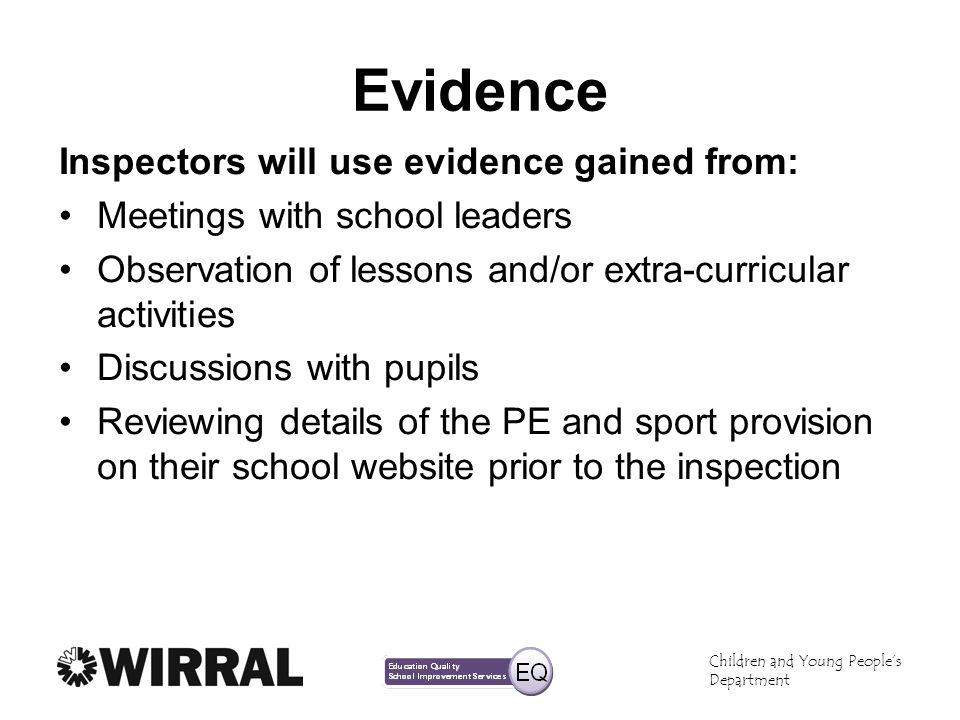 Evidence Inspectors will use evidence gained from: