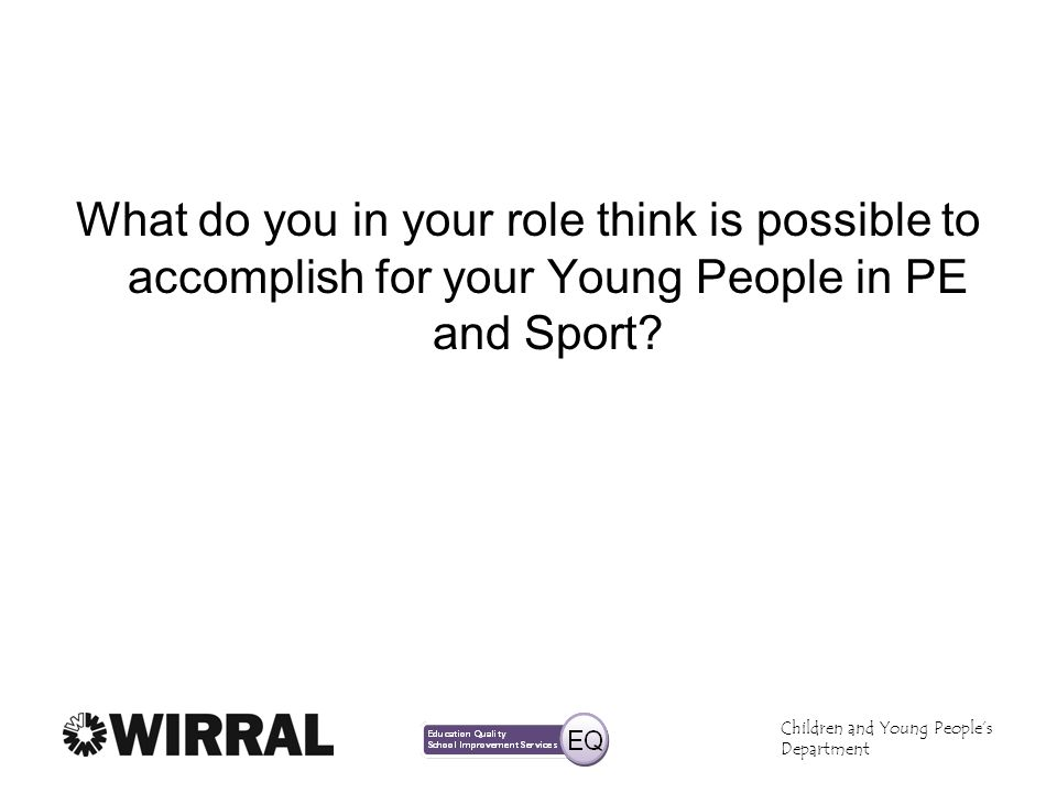 What do you in your role think is possible to accomplish for your Young People in PE and Sport