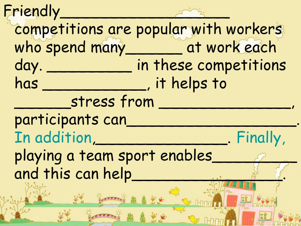 Friendly__________________ competitions are popular with workers who spend many______ at work each day.