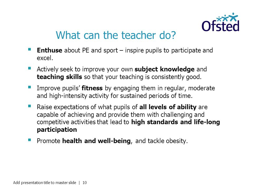 What can the teacher do Enthuse about PE and sport – inspire pupils to participate and excel.