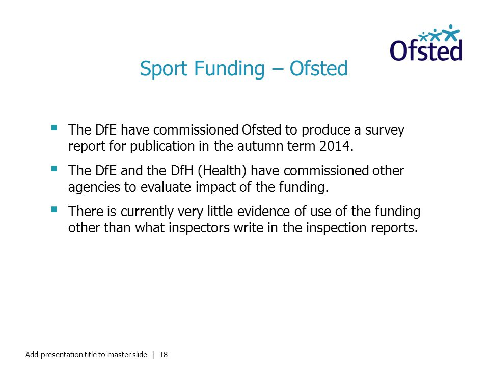 Sport Funding – Ofsted The DfE have commissioned Ofsted to produce a survey report for publication in the autumn term