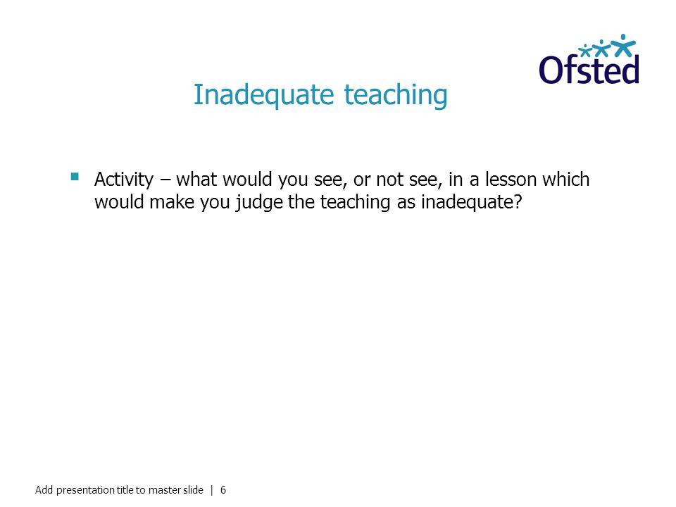 Inadequate teaching Activity – what would you see, or not see, in a lesson which would make you judge the teaching as inadequate