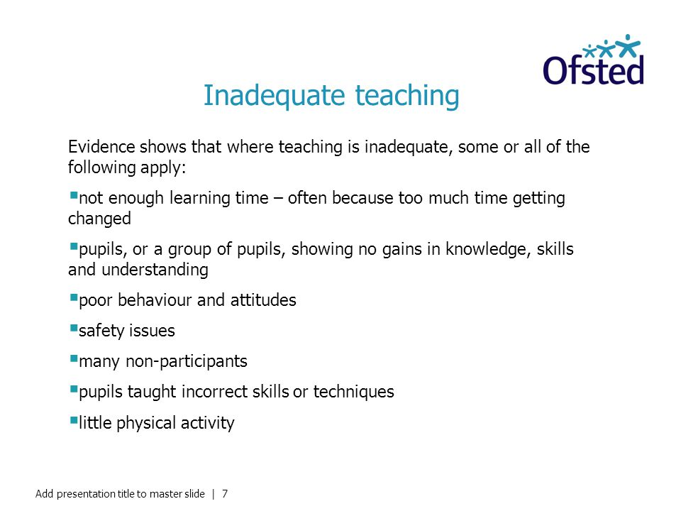 Inadequate teaching Evidence shows that where teaching is inadequate, some or all of the following apply: