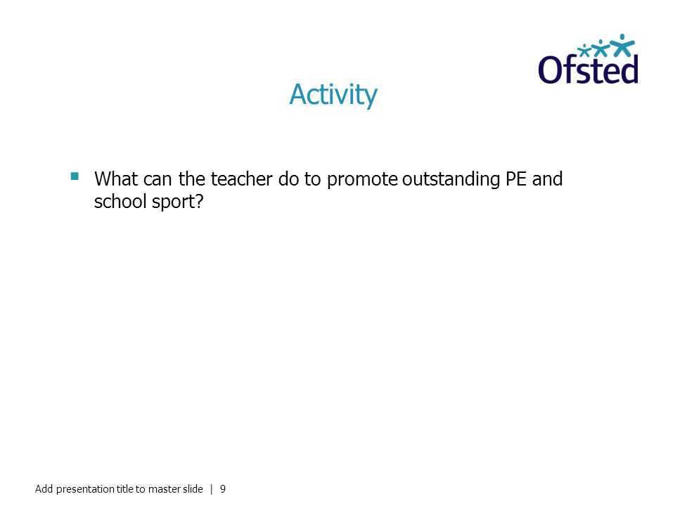 Activity What can the teacher do to promote outstanding PE and school sport.