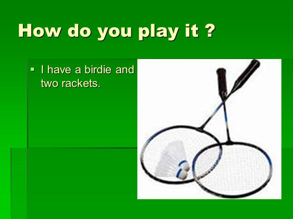 How do you play it I have a birdie and two rackets.