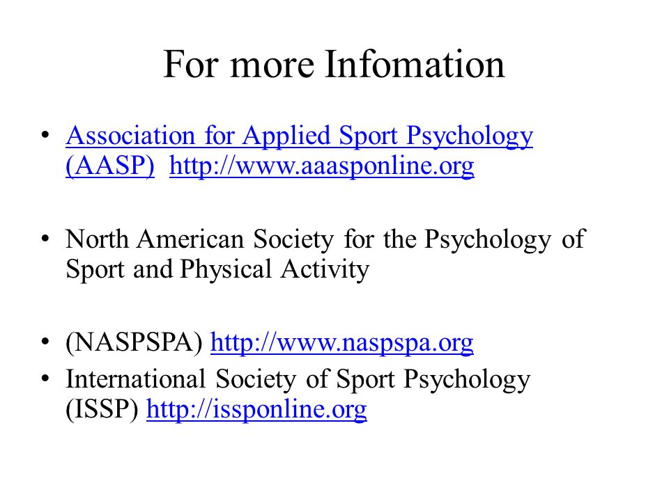 For more Infomation Association for Applied Sport Psychology (AASP) http://www.aaasponline.org.