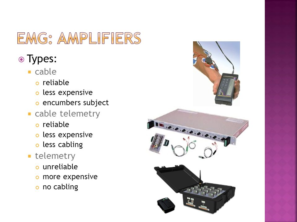 emg: amplifiers Types: cable cable telemetry telemetry reliable