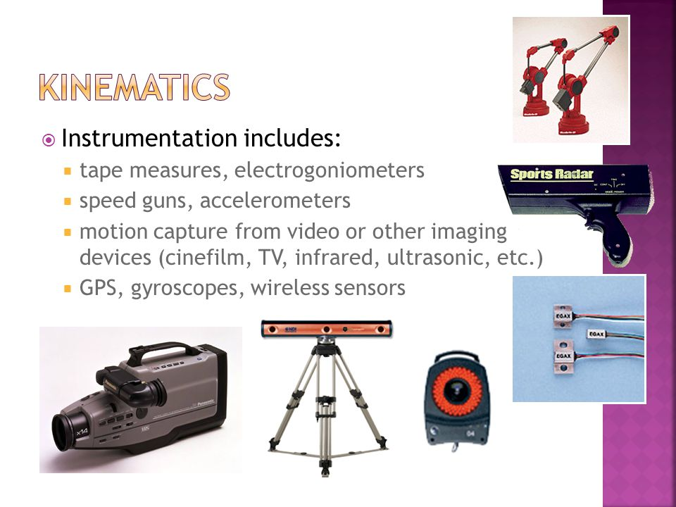 Kinematics Instrumentation includes: tape measures, electrogoniometers