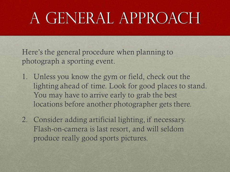A general approach Here's the general procedure when planning to photograph a sporting event.