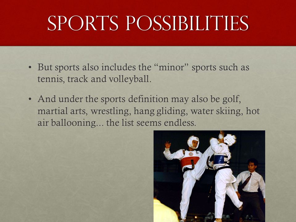 Sports possibilities But sports also includes the minor sports such as tennis, track and volleyball.