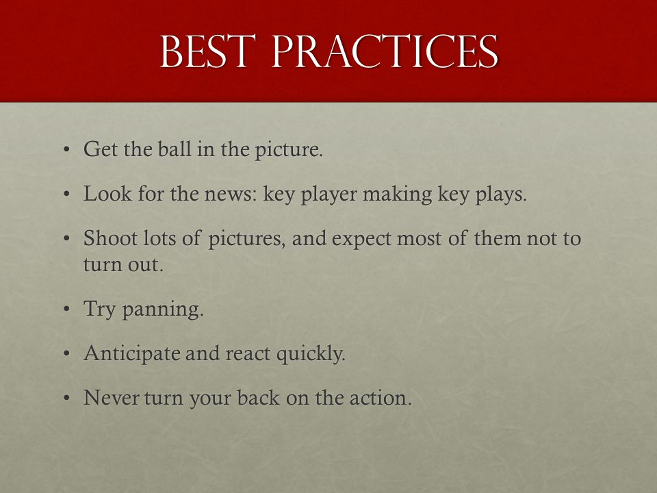Best practices Get the ball in the picture.
