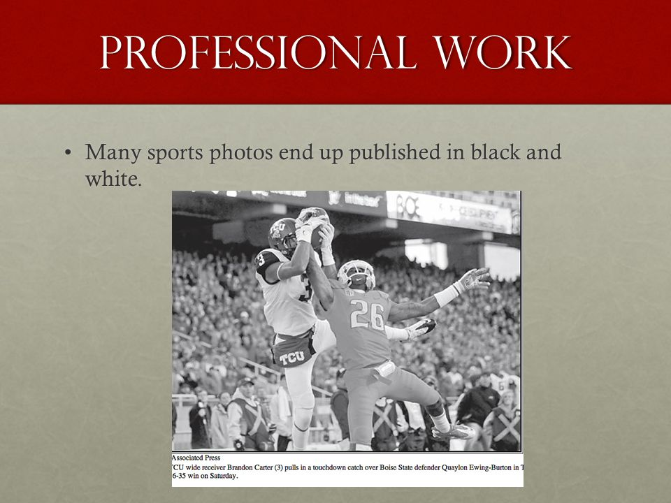 Professional Work Many sports photos end up published in black and white.