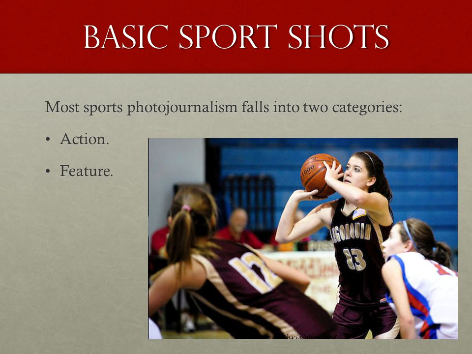 Basic sport shots Most sports photojournalism falls into two categories: Action. Feature.