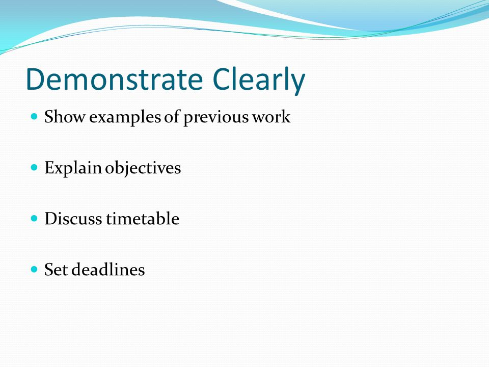 Demonstrate Clearly Show examples of previous work Explain objectives