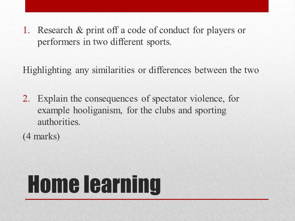 Research & print off a code of conduct for players or performers in two different sports.