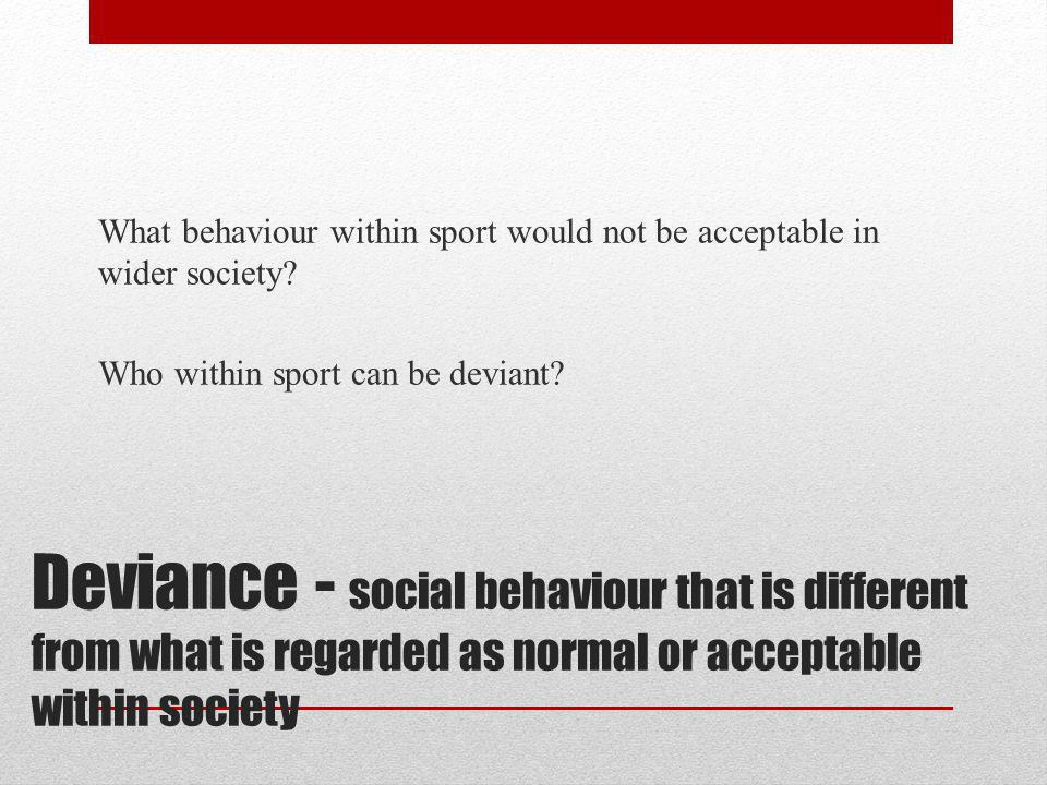 What behaviour within sport would not be acceptable in wider society