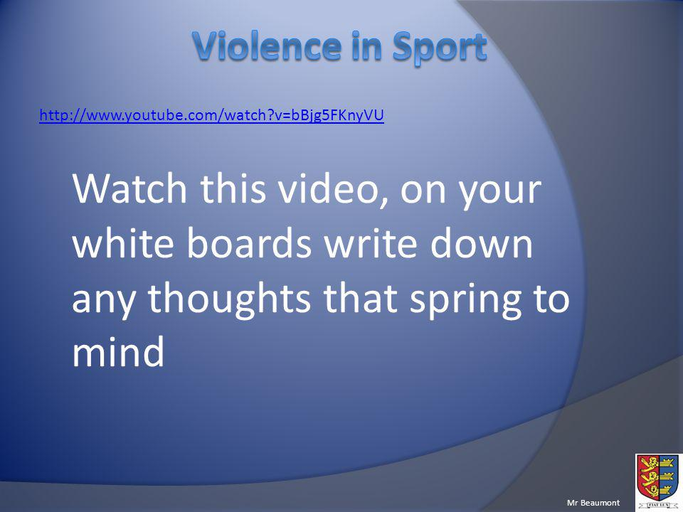 Violence in Sport http://www.youtube.com/watch v=bBjg5FKnyVU.