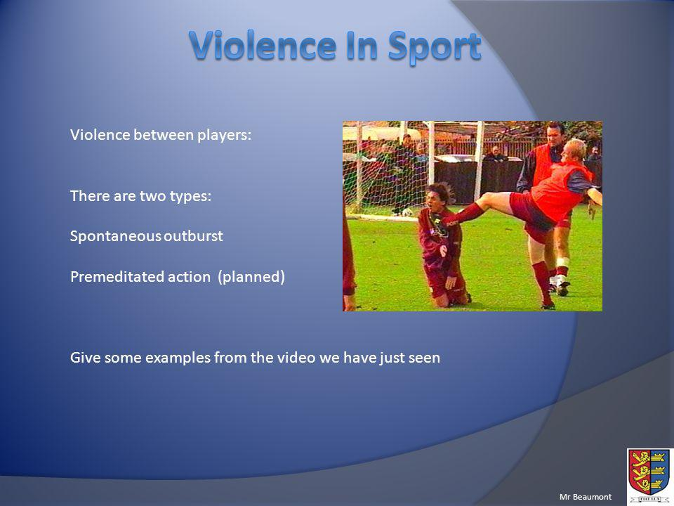 Violence In Sport Violence between players: There are two types: