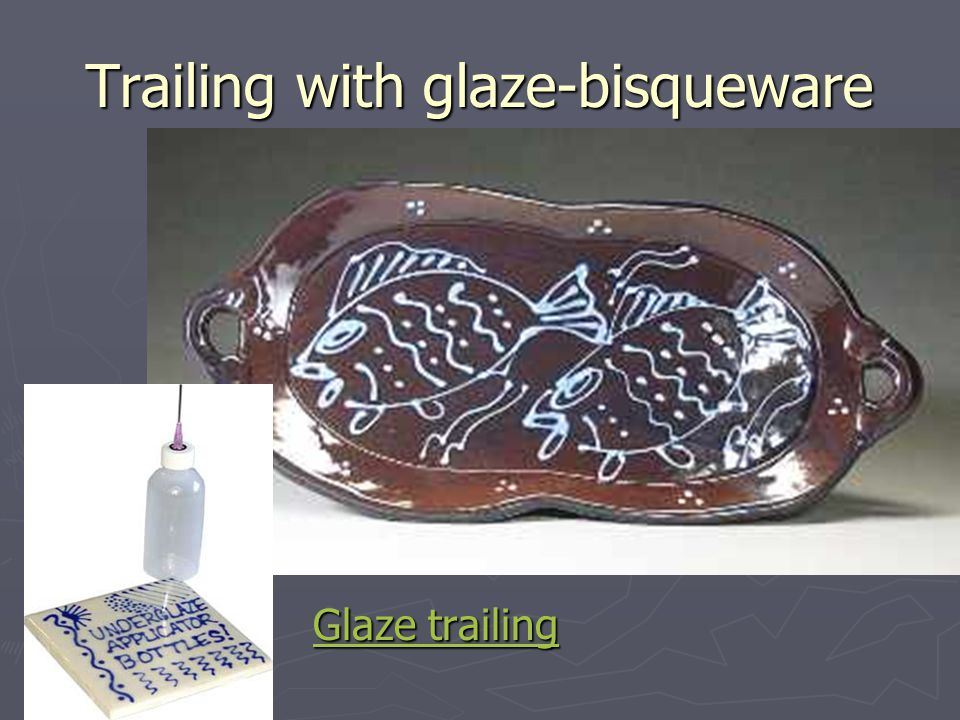 Trailing with glaze-bisqueware