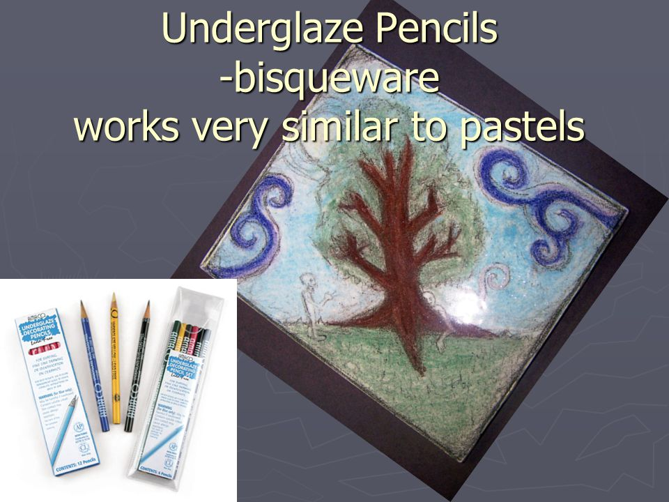 Underglaze Pencils -bisqueware works very similar to pastels