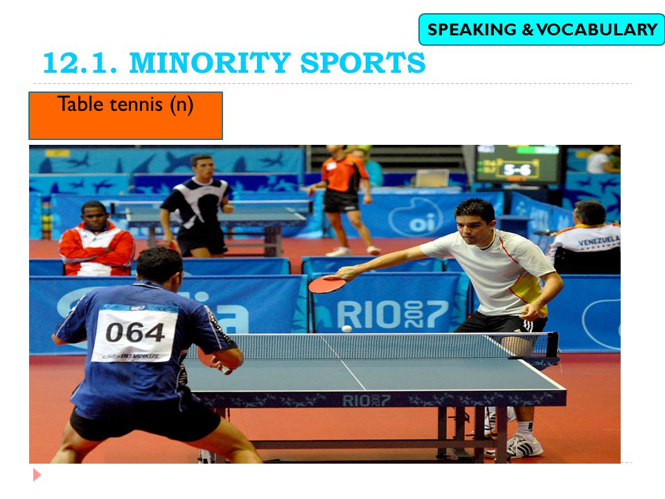 12.1. MINORITY SPORTS SPEAKING & VOCABULARY Table tennis (n)