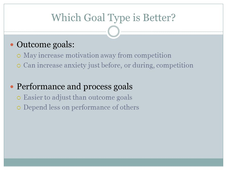 Which Goal Type is Better