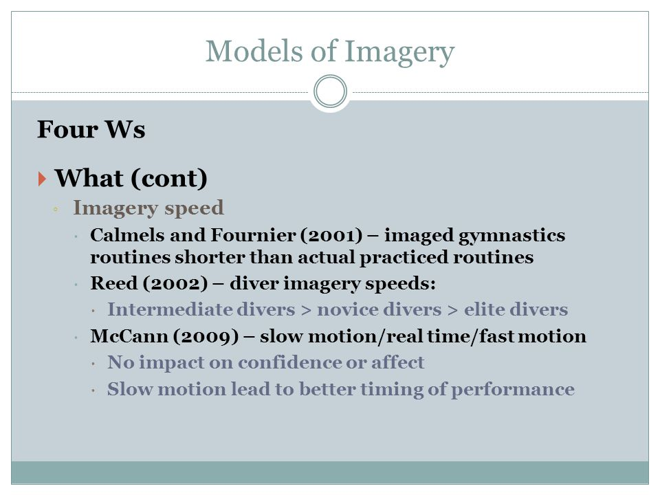 Models of Imagery Four Ws What (cont) Imagery speed