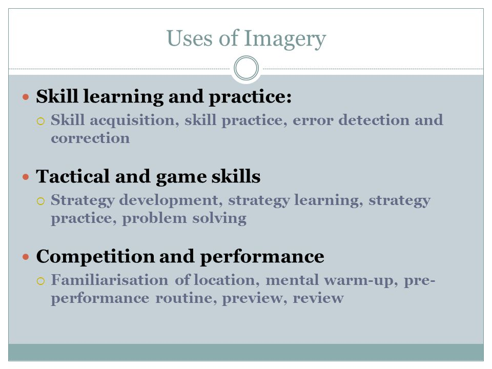 Uses of Imagery Skill learning and practice: Tactical and game skills