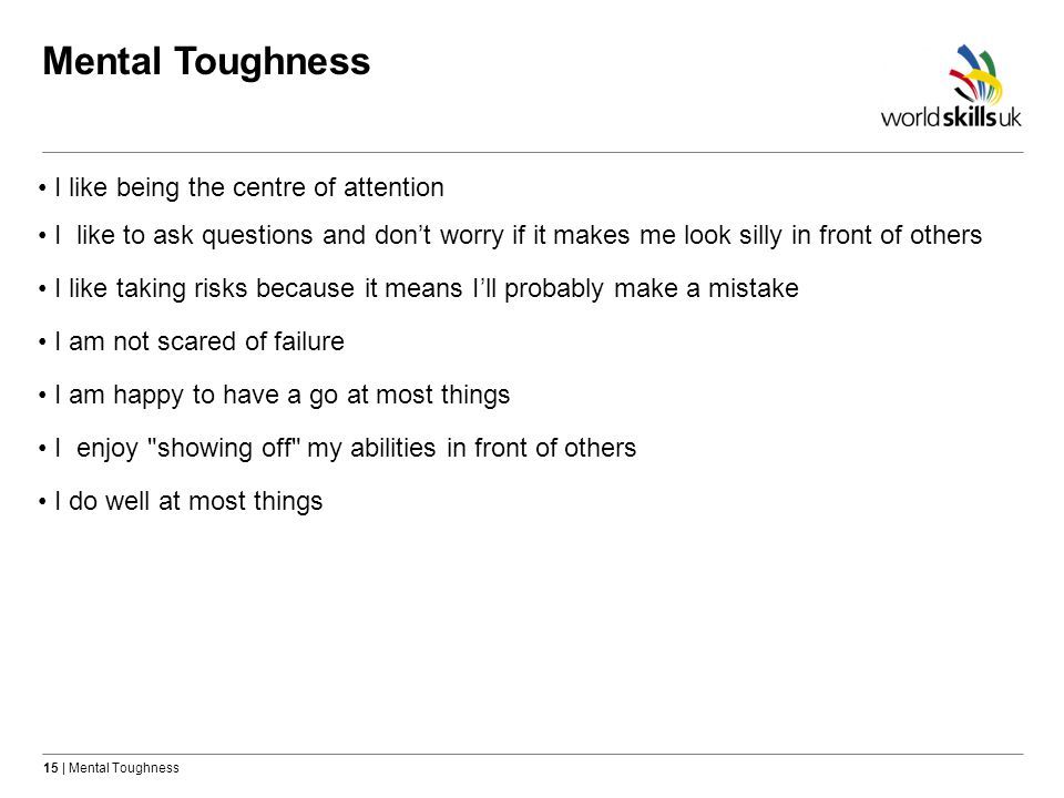 Mental Toughness I like being the centre of attention